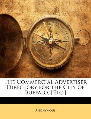 The Commercial Advertiser Directory for the City of Buffalo, [Etc.]