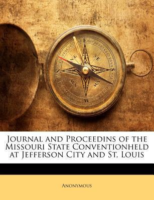 Journal and Proceedins of the Missouri State Conventionheld at Jefferson City and St, Louis