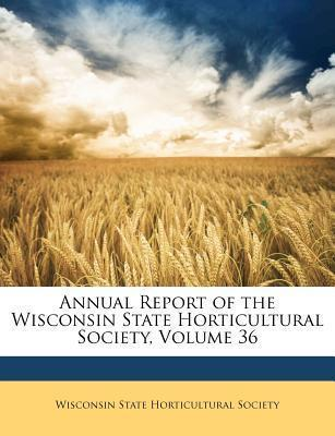 Annual Report of the Wisconsin State Horticultural Society, Volume 36