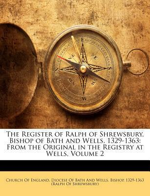The Register of Ralph of Shrewsbury, Bishop of Bath and Wells, 1329-1363