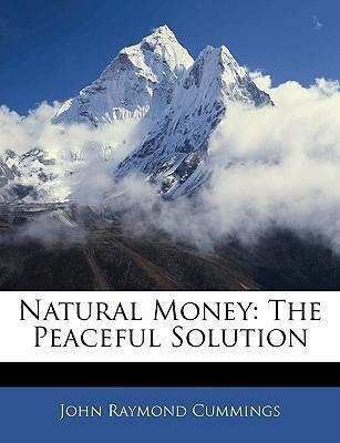 Natural Money  The Peaceful Solution
