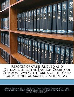 Reports of Cases Argued and Determined in the English Courts of Common Law  With Tables of the Cases and Principal Matters, Volume 83
