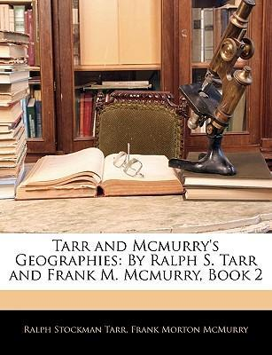 Tarr and McMurry's Geographies  By Ralph S. Tarr and Frank M. McMurry, Book 2