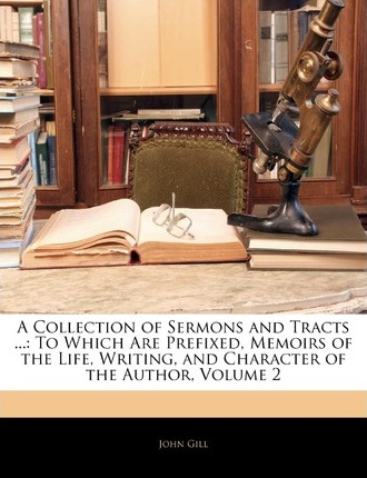 A Collection of Sermons and Tracts ...: To Which Are Prefixed, Memoirs of the Life, Writing, and Character of the Author, Volume 2