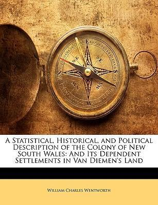 A Statistical, Historical, and Political Description of the Colony of New South Wales : And Its Dependent Settlements in Van Diemen's Land