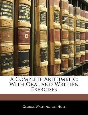 A Complete Arithmetic  With Oral and Written Exercises