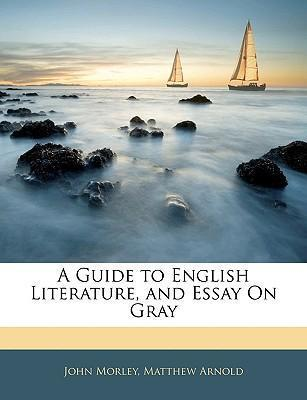 a guide to english literature and essay on gray  matthew arnold  a guide to english literature and essay on gray