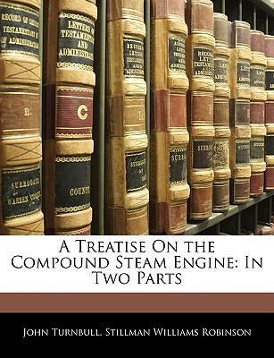 A Treatise on the Compound Steam Engine
