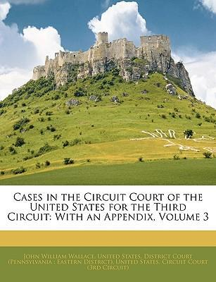 Cases in the Circuit Court of the United States for the Third Circuit  With an Appendix, Volume 3