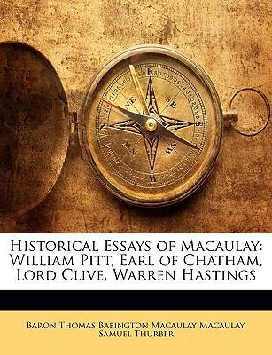Historical Essays of Macaulay  William Pitt, Earl of Chatham, Lord Clive, Warren Hastings