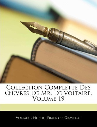 Collection Complette Des Uvres de Mr. de Voltaire, Volume 19