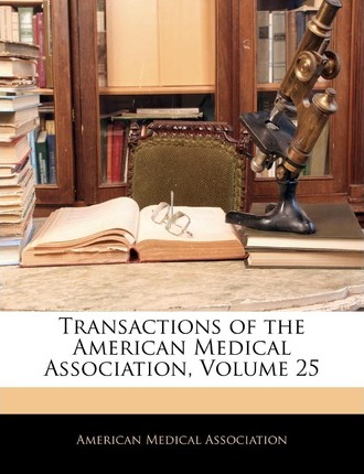 Transactions of the American Medical Association, Volume 25