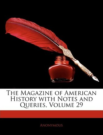 The Magazine of American History with Notes and Queries, Volume 29