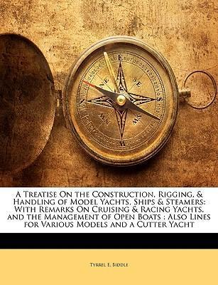 Astrosadventuresbookclub.com A Treatise on the Construction, Rigging, & Handling of Model Yachts, Ships & Steamers : With Remarks on Cruising & Racing Yachts, and the Management of Open Boats: Also Lines for Various Models and a Cutter Yacht Image