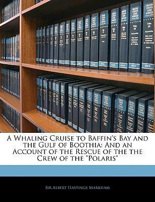 A Whaling Cruise to Baffin's Bay and the Gulf of Boothia  And an Account of the Rescue of the the Crew of the Polaris
