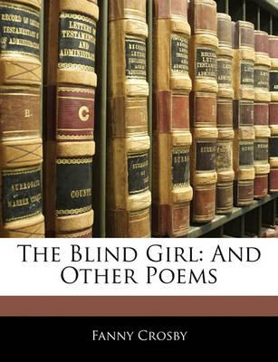 The Blind Girl  And Other Poems