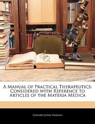 A Manual of Practical Therapeutics: Considered with Reference to Articles of the Materia Medica