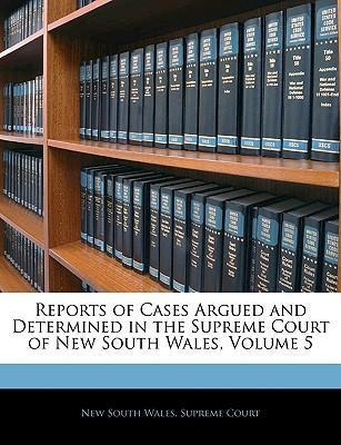 Reports of Cases Argued and Determined in the Supreme Court of New South Wales, Volume 5