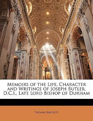 Memoirs of the Life, Character and Writings of Joseph Butler, D.C.I., Late Lord Bishop of Durham