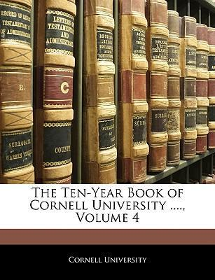 The Ten-Year Book of Cornell University ...., Volume 4