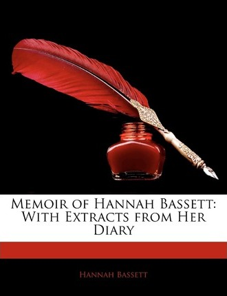 Memoir of Hannah Bassett : With Extracts from Her Diary