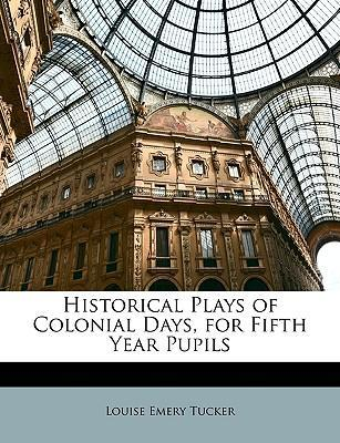 Historical Plays of Colonial Days, for Fifth Year Pupils