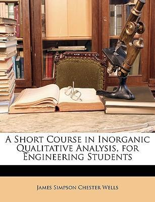A Short Course in Inorganic Qualitative Analysis  For Engineering Students