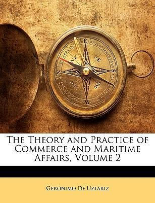 The Theory and Practice of Commerce and Maritime Affairs, Volume 2