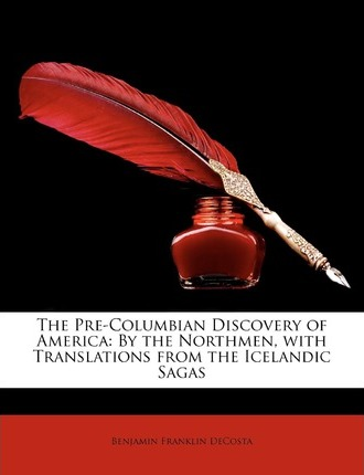 The Pre-Columbian Discovery of America, by the Northmen