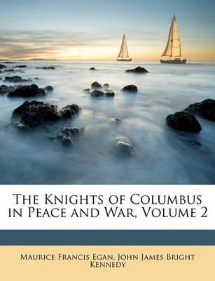 The Knights of Columbus in Peace and War, Volume 2