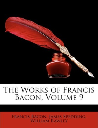 The Works of Francis Bacon, Volume 9