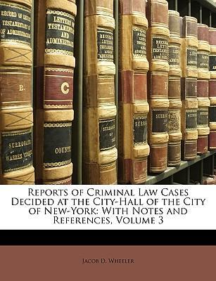 Reports of Criminal Law Cases Decided at the City-Hall of the City of New-York