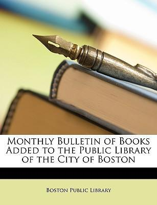 Monthly Bulletin of Books Added to the Public Library of the City of Boston Cover Image