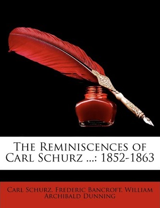 The Reminiscences of Carl Schurz ... : 1852-1863