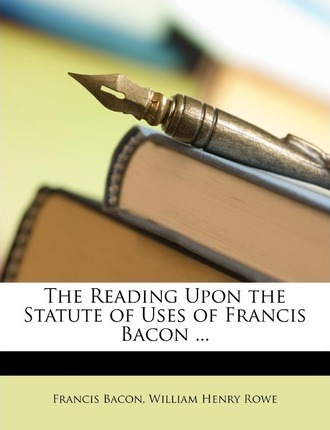 The Reading Upon the Statute of Uses of Francis Bacon ... Cover Image