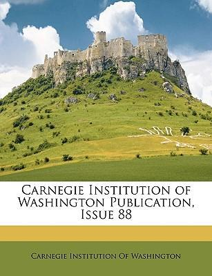 Carnegie Institution of Washington Publication, Issue 88
