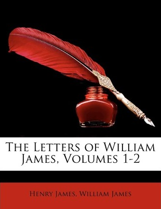 The Letters of William James, Volumes 1-2