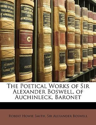 The Poetical Works of Sir Alexander Boswell, of Auchinleck, Baronet