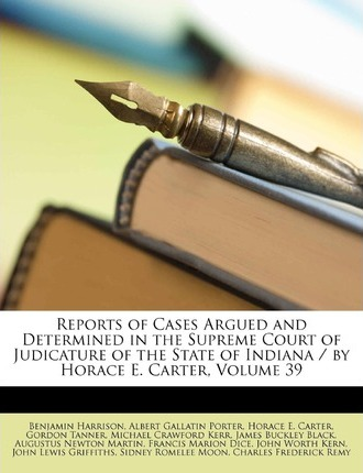 Reports of Cases Argued and Determined in the Supreme Court of Judicature of the State of Indiana / By Horace E. Carter, Volume 39 Cover Image