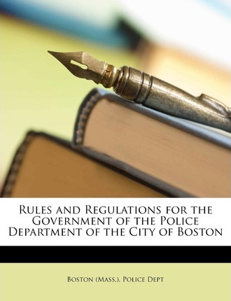 Rules and Regulations for the Government of the Police Department of the City of Boston Cover Image