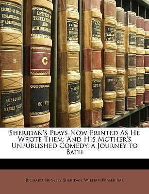 Sheridan's Plays Now Printed as He Wrote Them