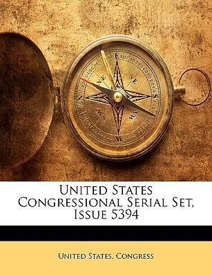 United States Congressional Serial Set, Issue 5394