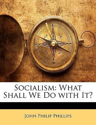 Socialism  What Shall We Do with It?