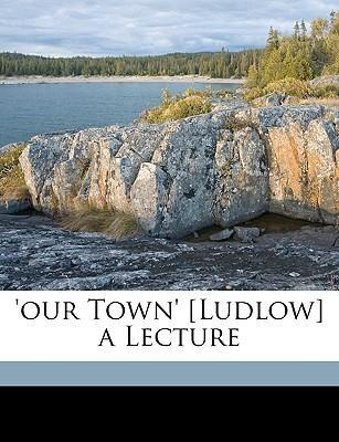 'our Town' [ludlow] a Lecture