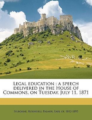 Legal Education  A Speech Delivered in the House of Commons, on Tuesday, July 11, 1871 Volume Talbot Collection of British Pamphlets