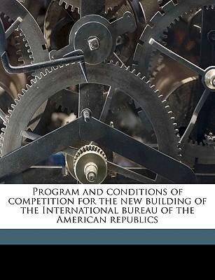 Program and Conditions of Competition for the New Building of the International Bureau of the American Republics