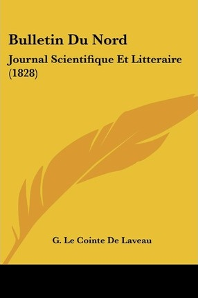 Bulletin Du Nord: Journal Scientifique Et Litteraire (1828)