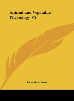 Animal and Vegetable Physiology V2