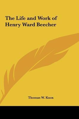 The Life and Work of Henry Ward Beecher