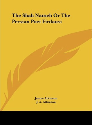 The Shah Nameh or the Persian Poet Firdausi